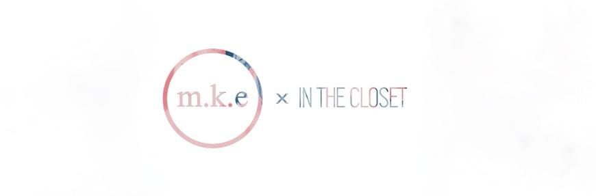M.K.E In The Closet #intheclosetgr